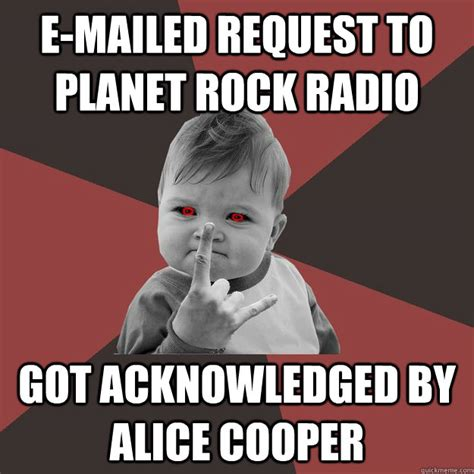 Alice Meme - e mailed request to planet rock radio got acknowledged by
