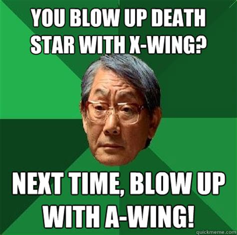 Blow Me Meme - you blow up death star with x wing next time blow up