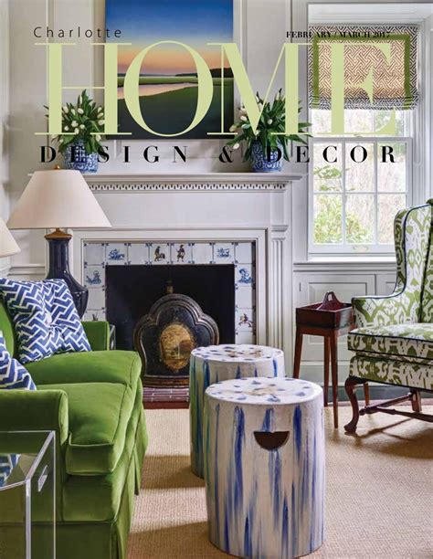 home design and decor charlotte home design decor magazine feb march 2017 issue by home