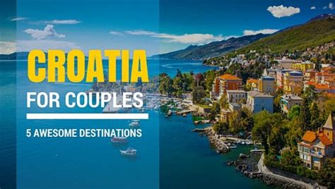 best places to go in croatia for best destinations in croatia for couples explore croatia