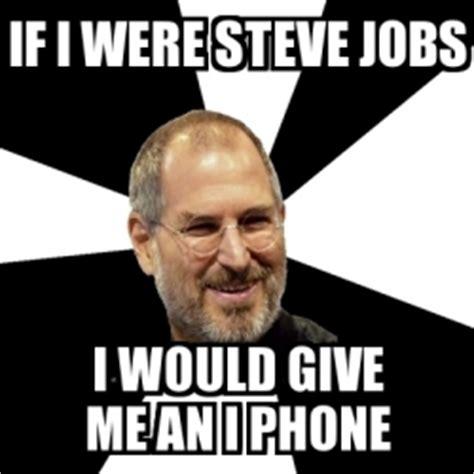 If I Were A Phone I Would Be by Meme Steve If I Were Steve I Would Give Me An