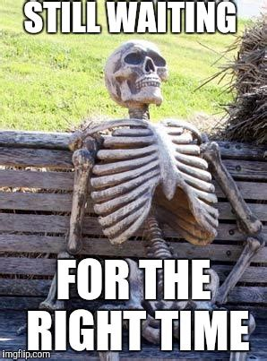 still waiting meme the gallery for gt still waiting meme skeleton template