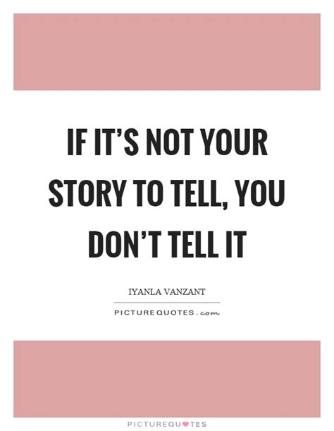 This Is Not Your Story if it s not your story to tell you don t tell it