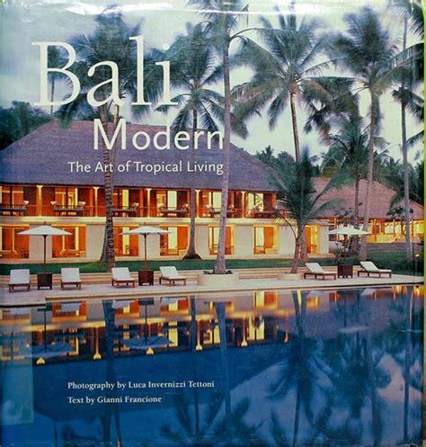 Bali Modern The Of Tropical Living seniman bali modern the of tropical living