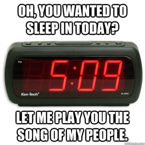 Alarm Clock Meme - i love the sound of my alarm clock said no one ever