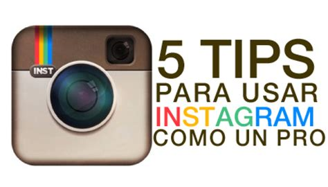 tutorial para usar instagram 5 consejos para usar instagram como un profesional