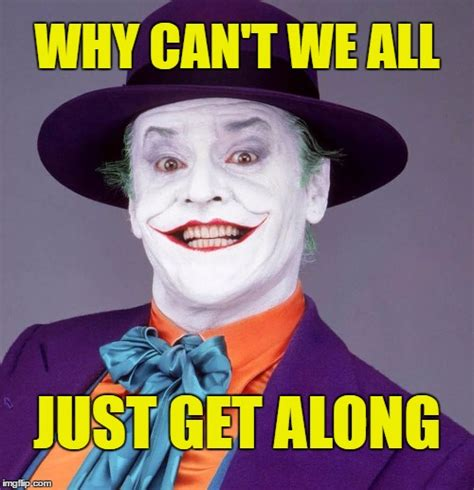Can T We All Just Get Along Meme - jack nicholson joker imgflip
