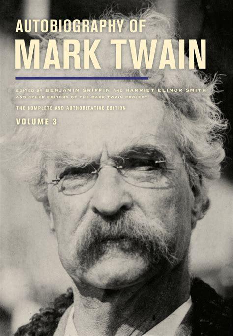 biography essay on mark twain autobiography of mark twain volume 3 edited by mark