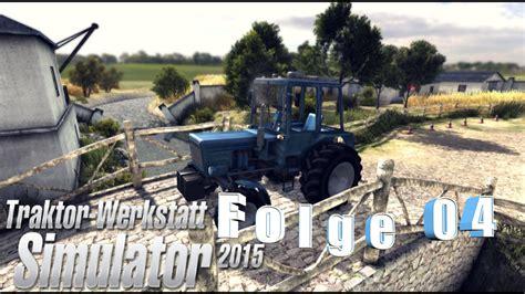 traktor werkstatt simulator 2015 traktor werkstatt simulator 2015 let s play folge 04