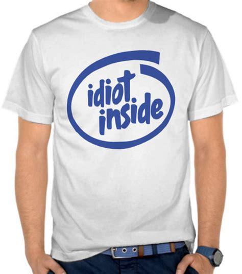 Kaos Intel Inside by Jual Kaos Parodi Logo Intel Inside Idiot Inside Parodi
