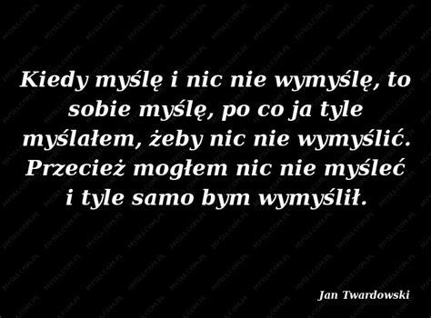 male hucows jan twardowski cytaty sławnych ludzi mysli com pl