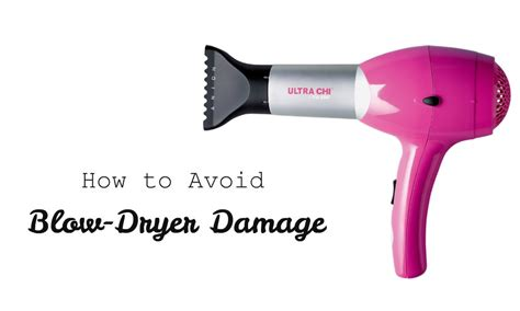 Hair Dryers Damaging Effects how to avoid dryer damage chelsea crockett