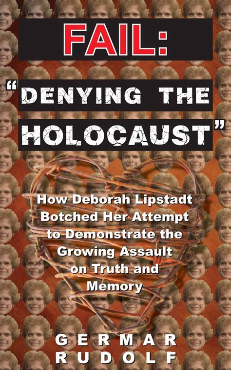 denying the holocaust the fail denying the holocaust how deborah lipstadt botched her attempt to demonstrate the