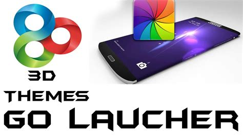 mobile themes watch go launcher 3d customize your mobile with 3d themes