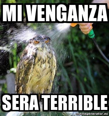 Meme Creator Terrible Memes Terrible Memes Everywhere - meme personalizado mi venganza sera terrible 3963669