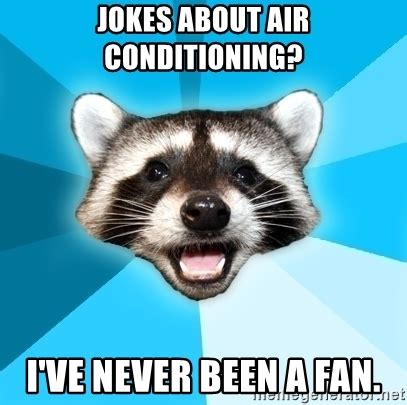 Lame Pun Coon Meme - jokes about air conditioning i ve never been a fan