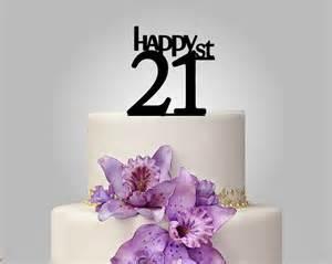 birthday cake topper happy 21 cake topper 21st birthday gift pinterest birthday cakes
