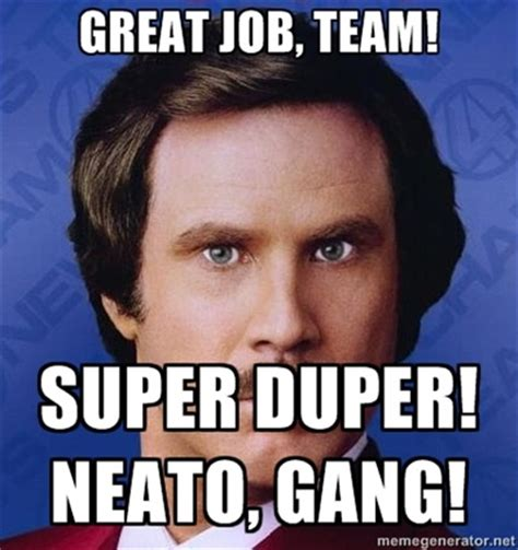 Job Meme - great job team super duper neato gang ron burgundy