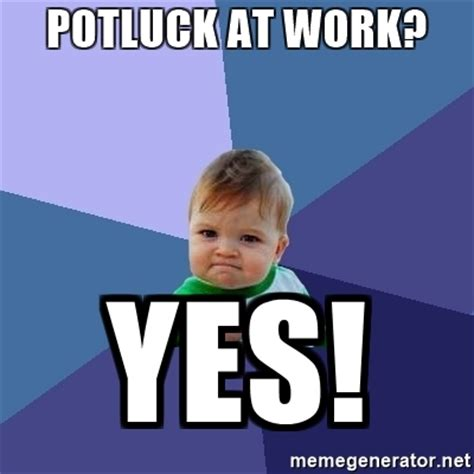 Potluck Meme - potluck at work yes success kid meme generator