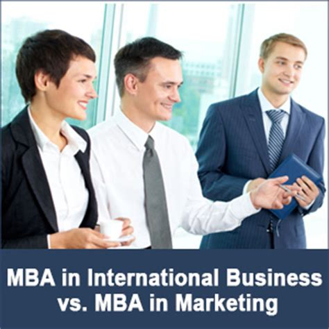 What Is A Mba In International Business by Mba In International Business Vs Mba In Marketing