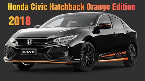 2018 civic hatchback novo honda civic 2018 hatchback orange edition