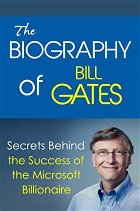 bill gates little biography the biography of bill gates secrets behind the success of