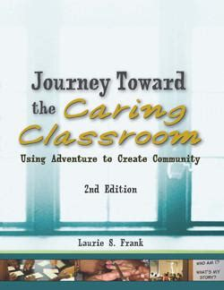is a classroom a s journey books journey towards the caring classroom 2nd ed