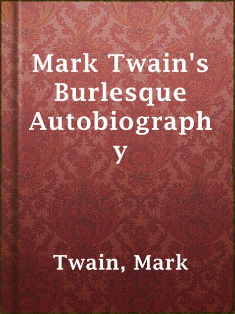 biography essay on mark twain mark twain s burlesque autobiography palm beach county