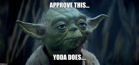 Yoda Meme - image tagged in yoda approves star wars imgflip