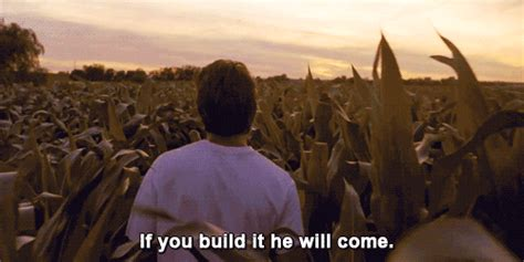 If You Build It He Will Come Quote