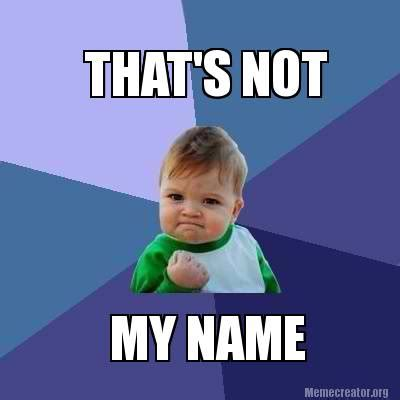 meme creator that s not my name meme generator at
