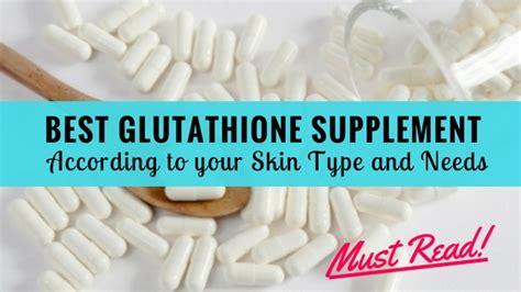 supplement glutathione best glutathione supplement according to your skin type