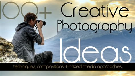 Photography Ideas by 100 Creative Photography Ideas