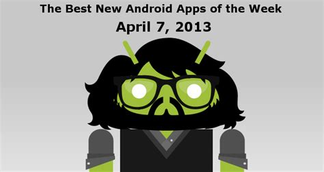 best new apps for android the best new android apps of the week april 7 2013