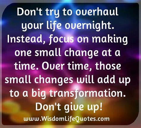 dont   overhaul  life overnight wisdom life quotes