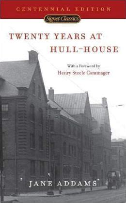 twenty years at hull house twenty years at hull house centennial edition by jane addams 9780451527394
