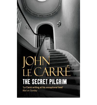 the secret pilgrim george b0050n7gky the secret pilgrim john le carr 233 9780340937679