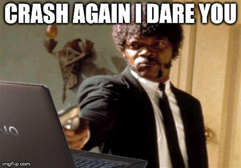 Crash Meme - windows crashing imgflip