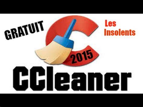 ccleaner youtube 2015 tuto avoir ccleaner pro gratuitement 2015 youtube