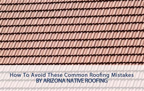 5 Common Roofing Mistakes And How To Avoid These Common Roofing Mistakes Arizona Roofing
