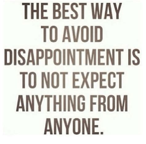 the best way to avoid disappointment love and sayings the best way to avoid disappointment is to not expect