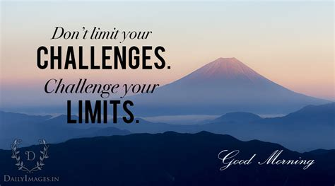dont limit  challenges challenge  limits good morning daily images