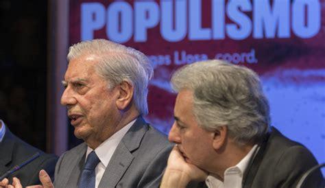 el estallido del populismo vargas llosa lidera un quot frente contra el populismo quot