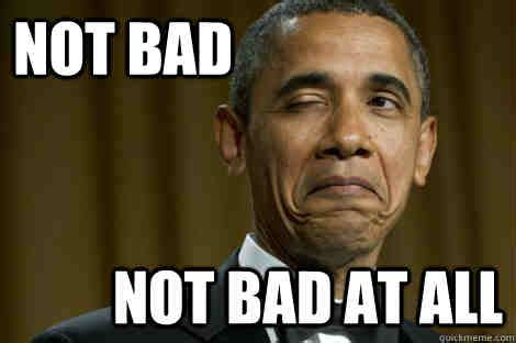 Obama Not Bad Meme - 20 not bad memes you can actually use sayingimages com