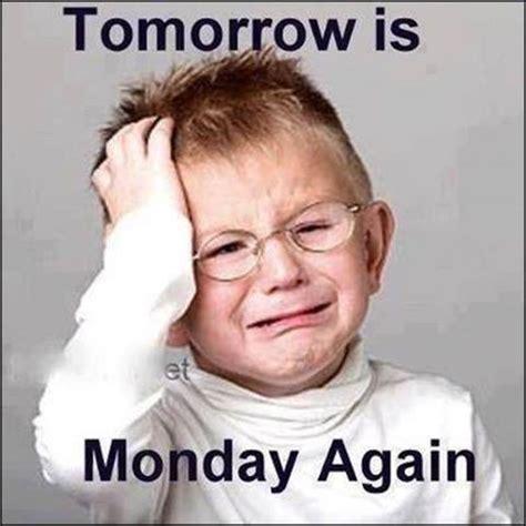Its Monday Tomorrow Meme - tomorrow monday again memes