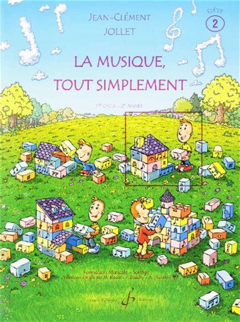 0043075800 la musique tout simplement volume la musique tout simplement volume 2 eleve musique passion