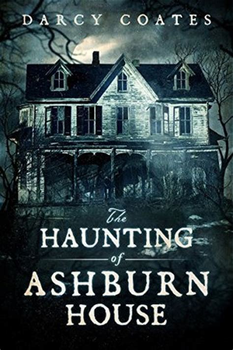 Ashburn House by The Haunting Of Ashburn House By Darcy Coates