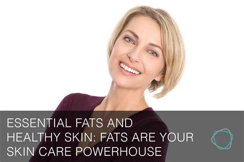 healthy fats for your skin essential fats and healthy skin fats are your skin care