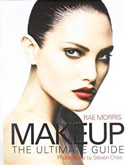 makeup the ultimate guide 1845432665 makeup the ultimate guide amazon co uk rae morris steven chee 9781845432669 books