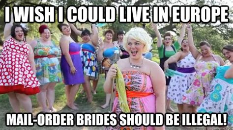 Mail Order Bride Meme - i wish i could live in europe mail order brides should be